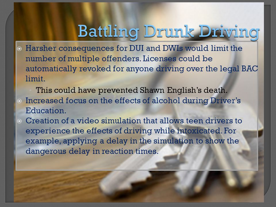  Harsher consequences for DUI and DWIs would limit the number of multiple offenders.