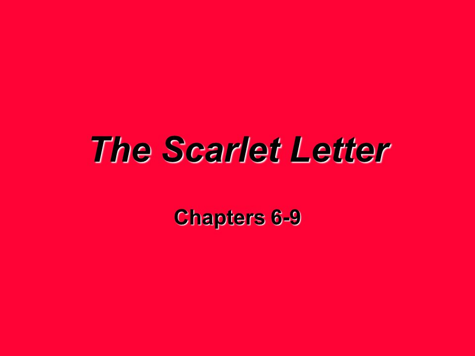 The Scarlet Letter Chapters 6-9