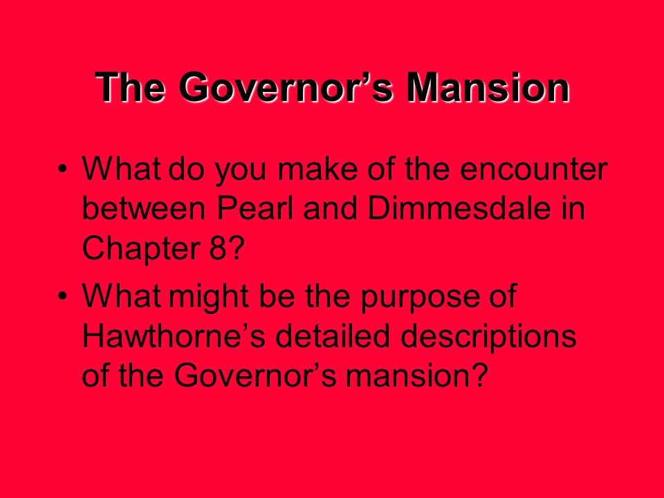 The Governor's Mansion What do you make of the encounter between Pearl and Dimmesdale in Chapter 8.