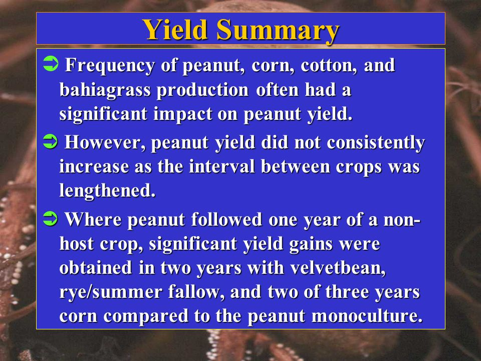 Yield Summary Frequency of peanut, corn, cotton, and bahiagrass production often had a significant impact on peanut yield.