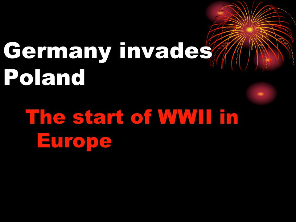 Germany invades Poland The start of WWII in Europe