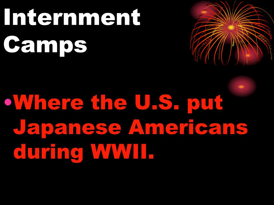 Internment Camps Where the U.S. put Japanese Americans during WWII.