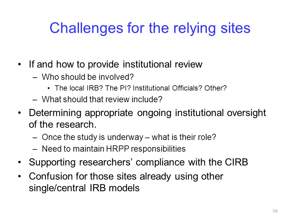 Challenges for the relying sites If and how to provide institutional review –Who should be involved.