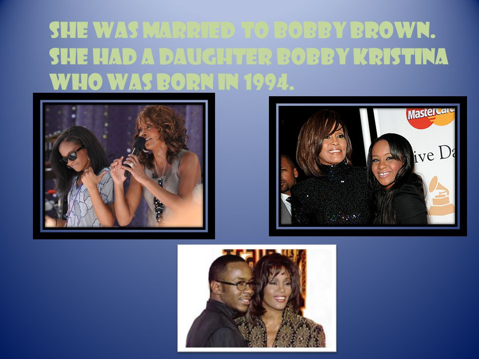 She was married to Bobby Brown. She had a daughter Bobby Kristina who was born in 1994.