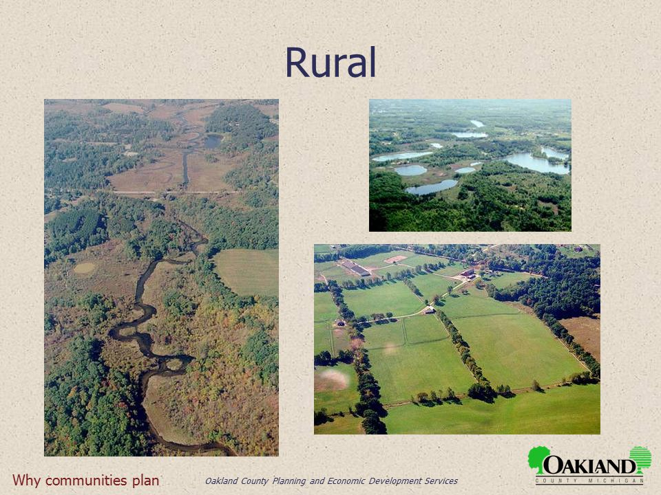 Oakland County Planning and Economic Development Services Rural Why communities plan