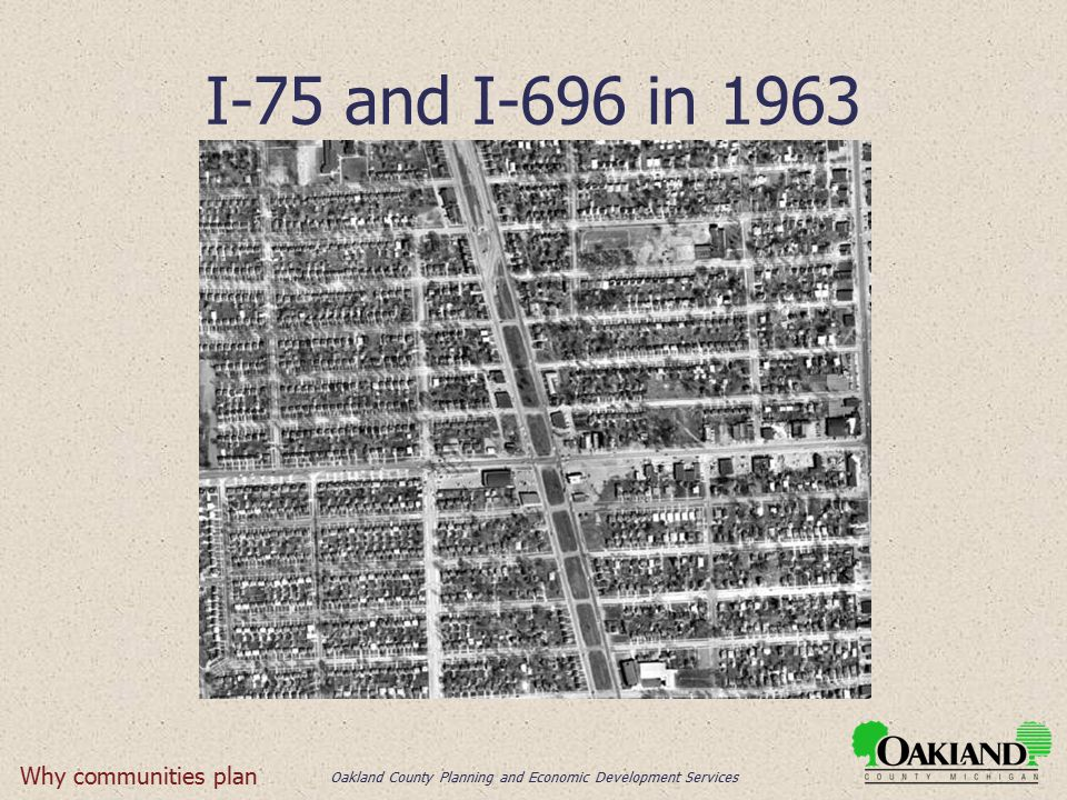 Oakland County Planning and Economic Development Services I-75 and I-696 in 1963 Why communities plan