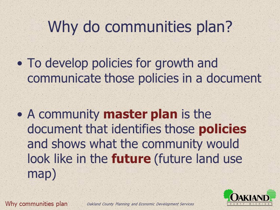 Oakland County Planning and Economic Development Services Why do communities plan.