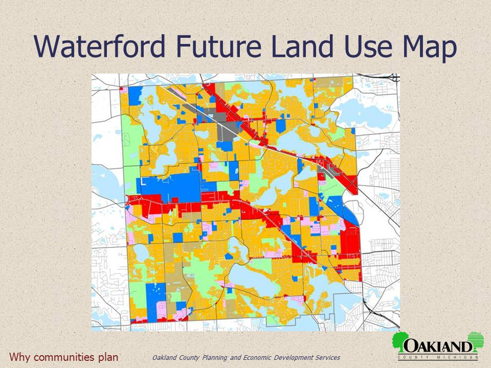 Oakland County Planning and Economic Development Services Waterford Future Land Use Map Why communities plan