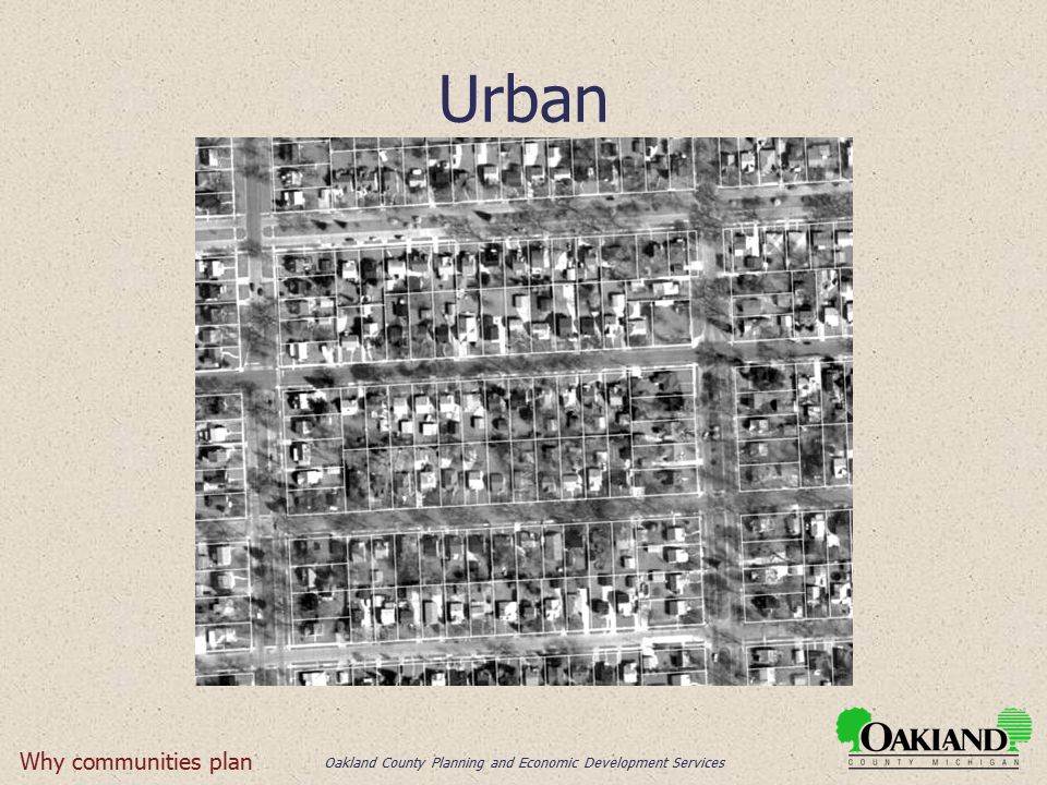 Oakland County Planning and Economic Development Services Urban Why communities plan