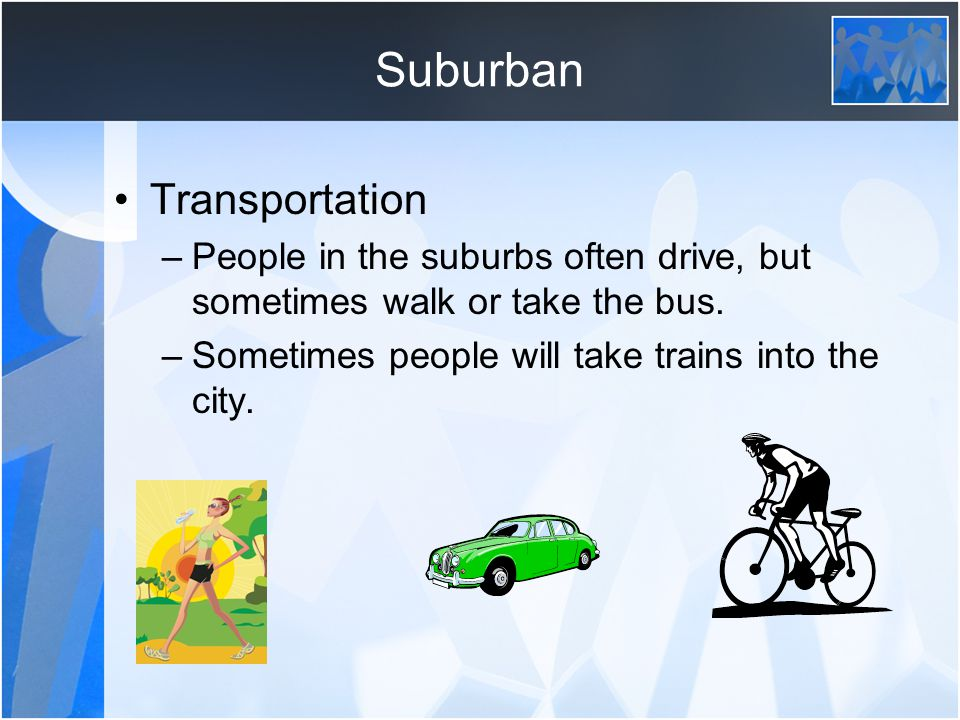 Suburban Suburban communities are usually close to, but not in, cities.