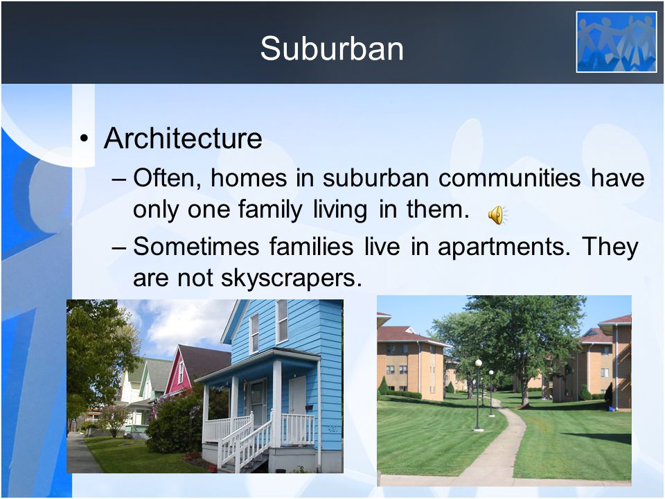 Suburban Transportation –People in the suburbs often drive, but sometimes walk or take the bus.