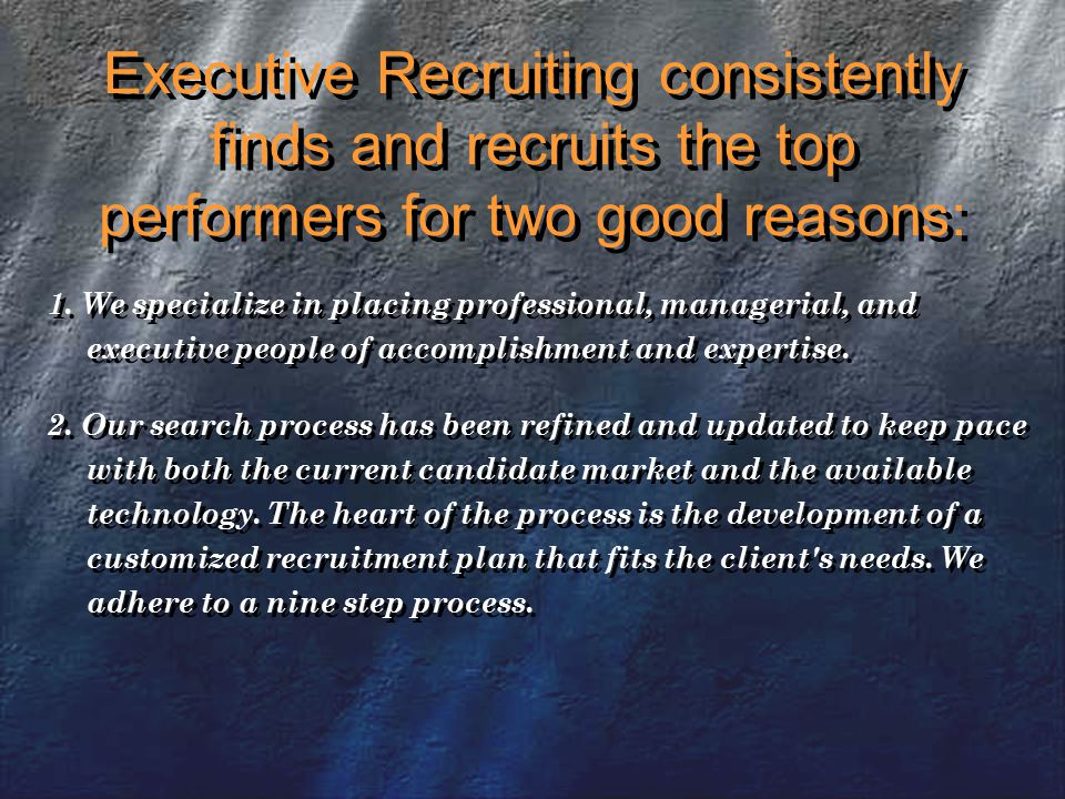 Executive Recruiting consistently finds and recruits the top performers for two good reasons: 1.