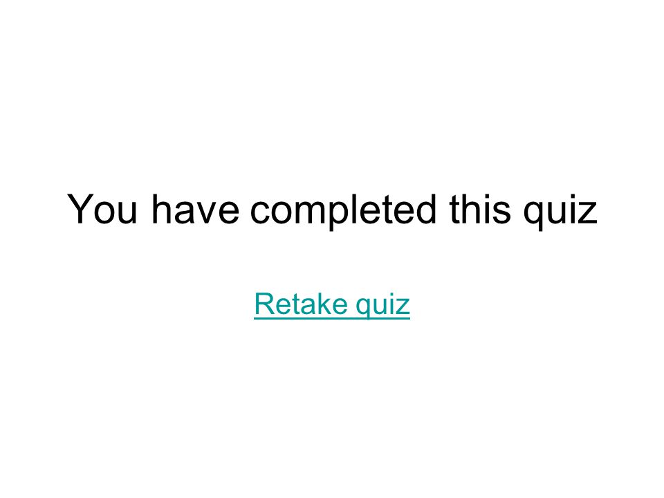You have completed this quiz Retake quiz