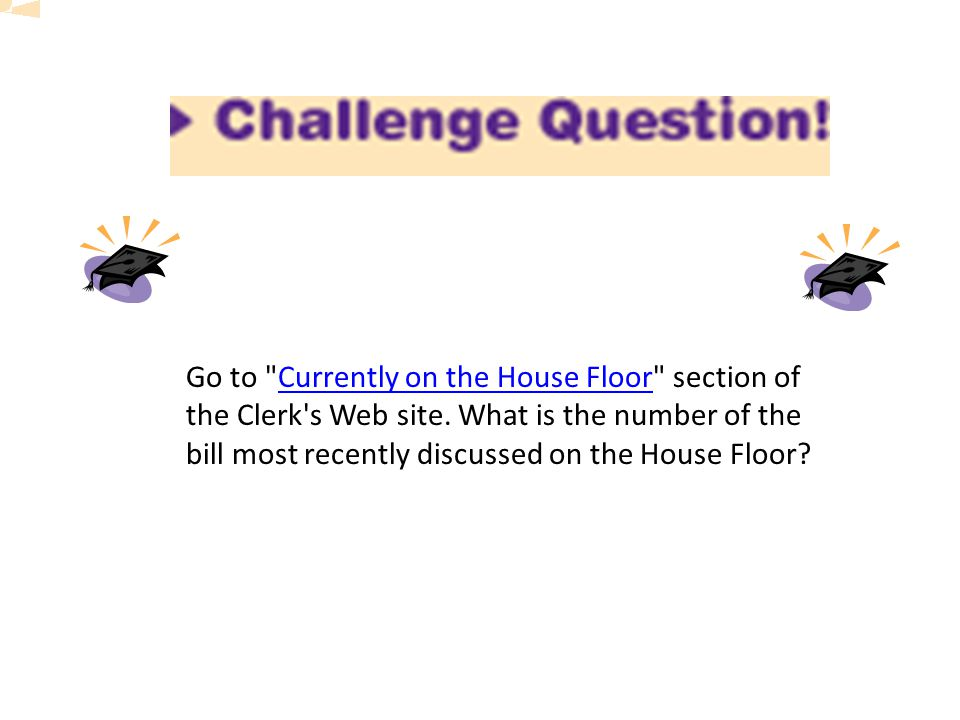 Go to Currently on the House Floor section of the Clerk s Web site.