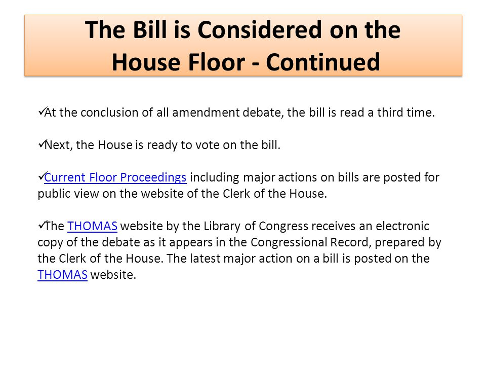 The Bill is Considered on the House Floor - Continued At the conclusion of all amendment debate, the bill is read a third time.