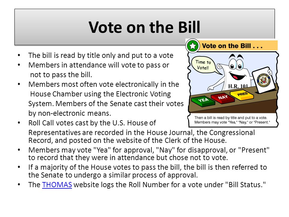 Vote on the Bill The bill is read by title only and put to a vote Members in attendance will vote to pass or not to pass the bill.