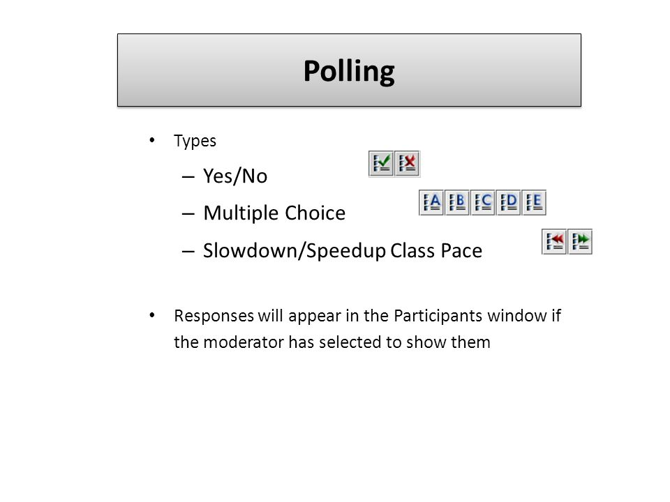 Polling Types – Yes/No – Multiple Choice – Slowdown/Speedup Class Pace Responses will appear in the Participants window if the moderator has selected to show them