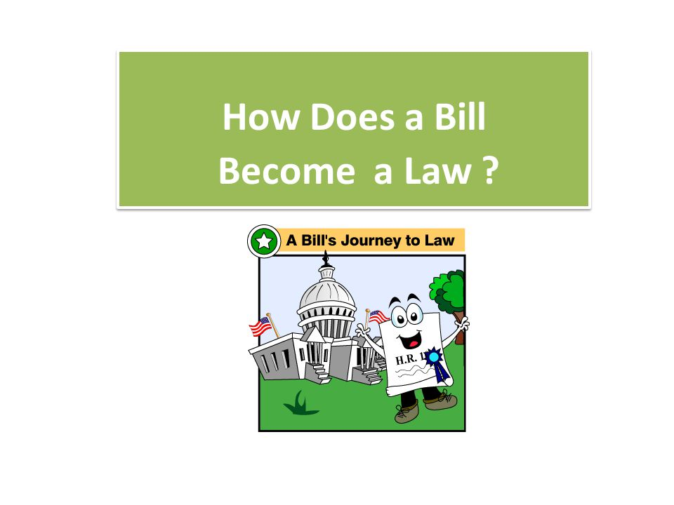 How Does a Bill Become a Law How Does a Bill Become a Law