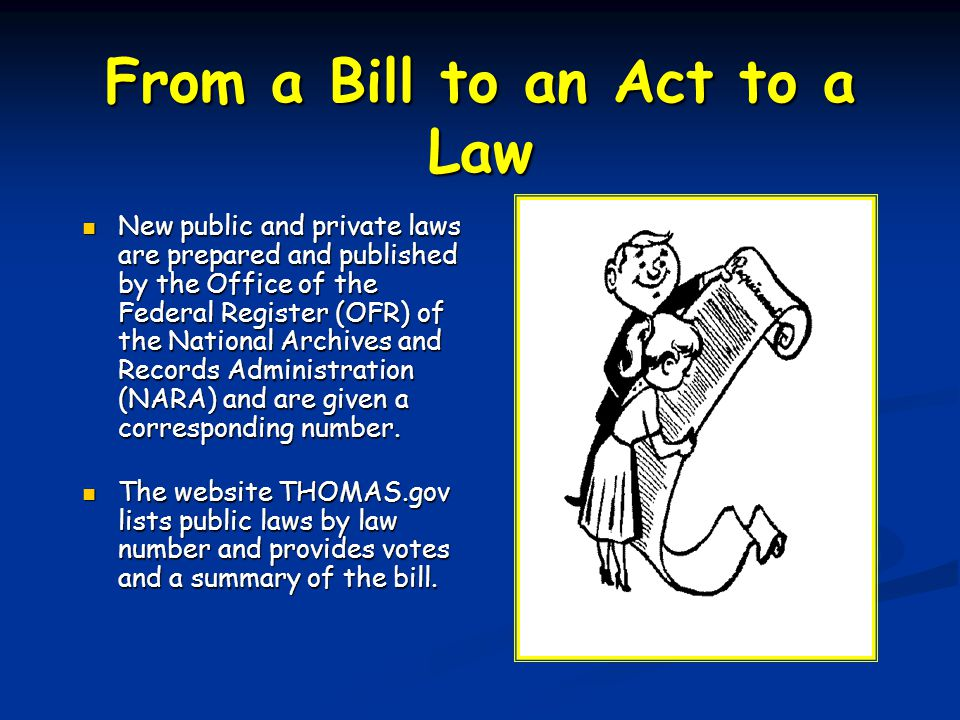 At this point, the President may sign the bill into law, allow the bill to become law without his/her signature, or veto the bill.