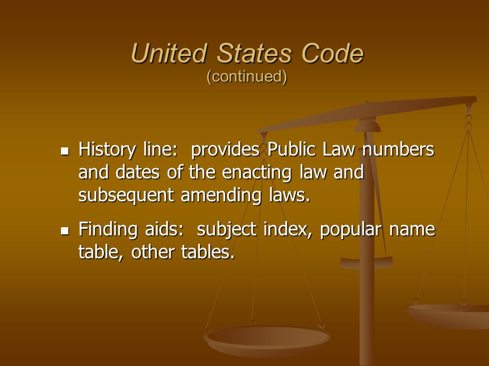 United States Code (continued) History line: provides Public Law numbers and dates of the enacting law and subsequent amending laws.