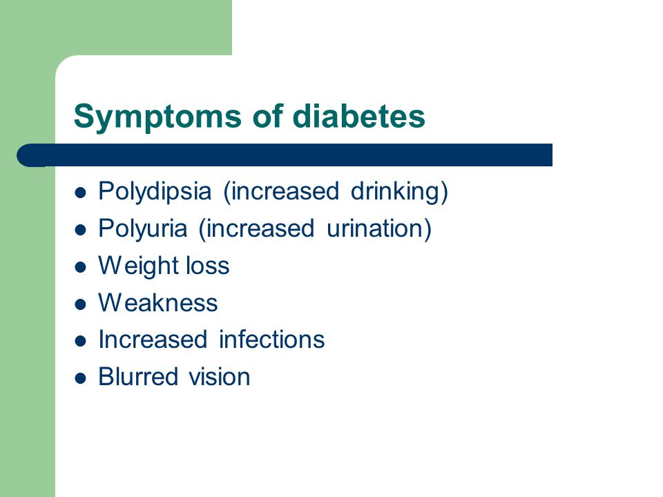 Symptoms of diabetes Polydipsia (increased drinking) Polyuria (increased urination) Weight loss Weakness Increased infections Blurred vision