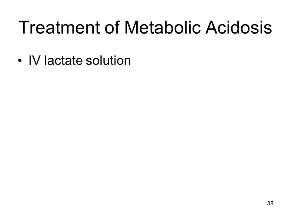 38 Treatment of Metabolic Acidosis IV lactate solution