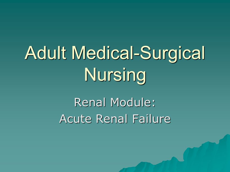 Adult Medical-Surgical Nursing Renal Module: Acute Renal Failure