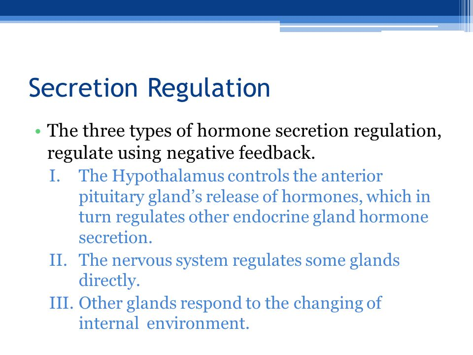 Secretion Regulation The three types of hormone secretion regulation, regulate using negative feedback.