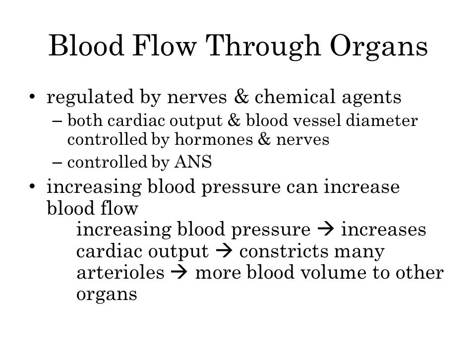 Blood Flow Through Organs regulated by nerves & chemical agents – both cardiac output & blood vessel diameter controlled by hormones & nerves – contro