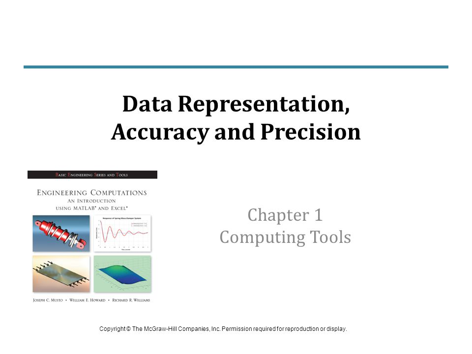 Chapter 1 Computing Tools Data Representation, Accuracy and Precision Copyright © The McGraw-Hill Companies, Inc.
