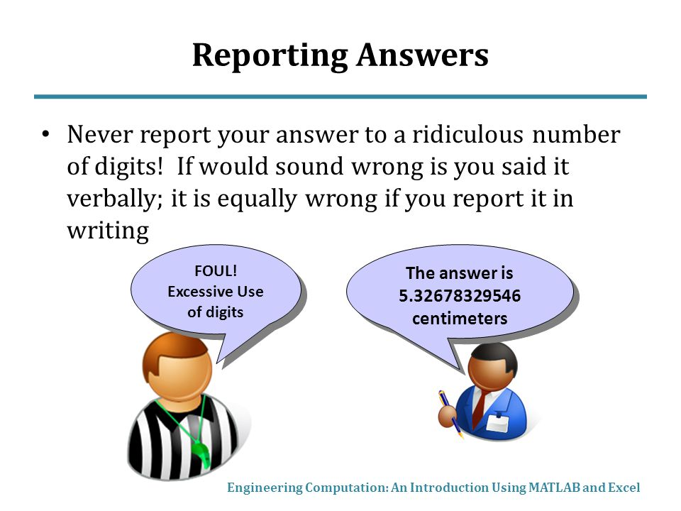 Reporting Answers Never report your answer to a ridiculous number of digits.