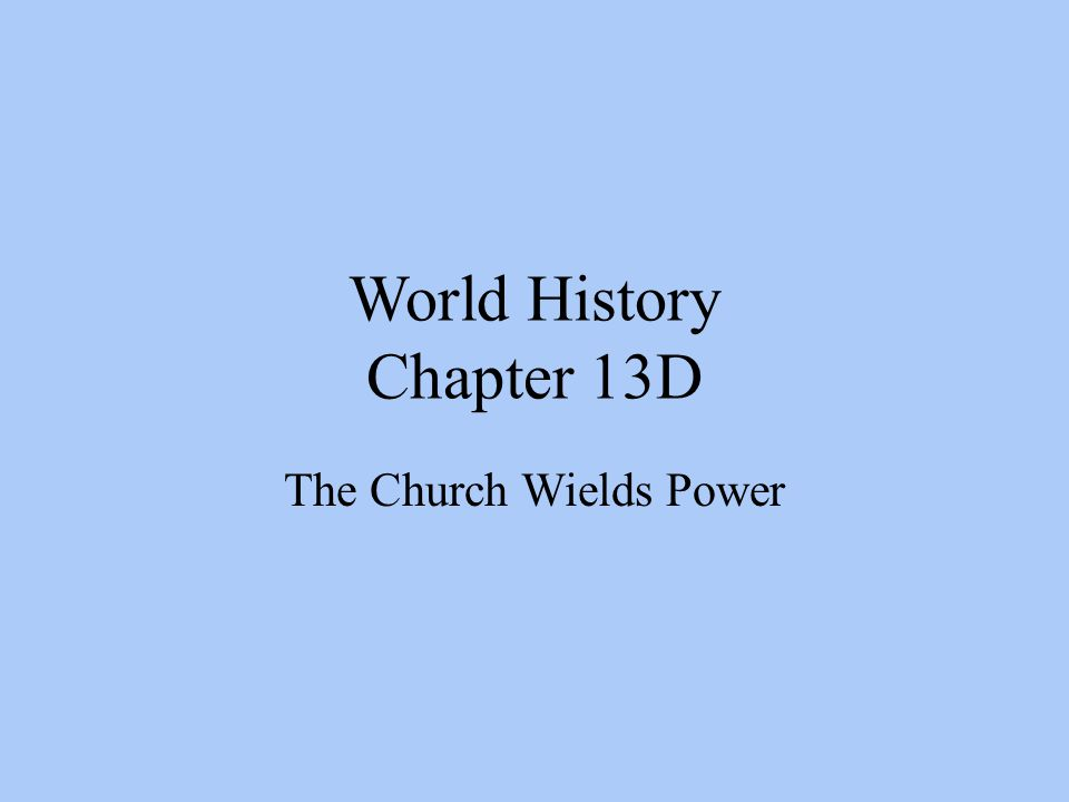 World History Chapter 13D The Church Wields Power
