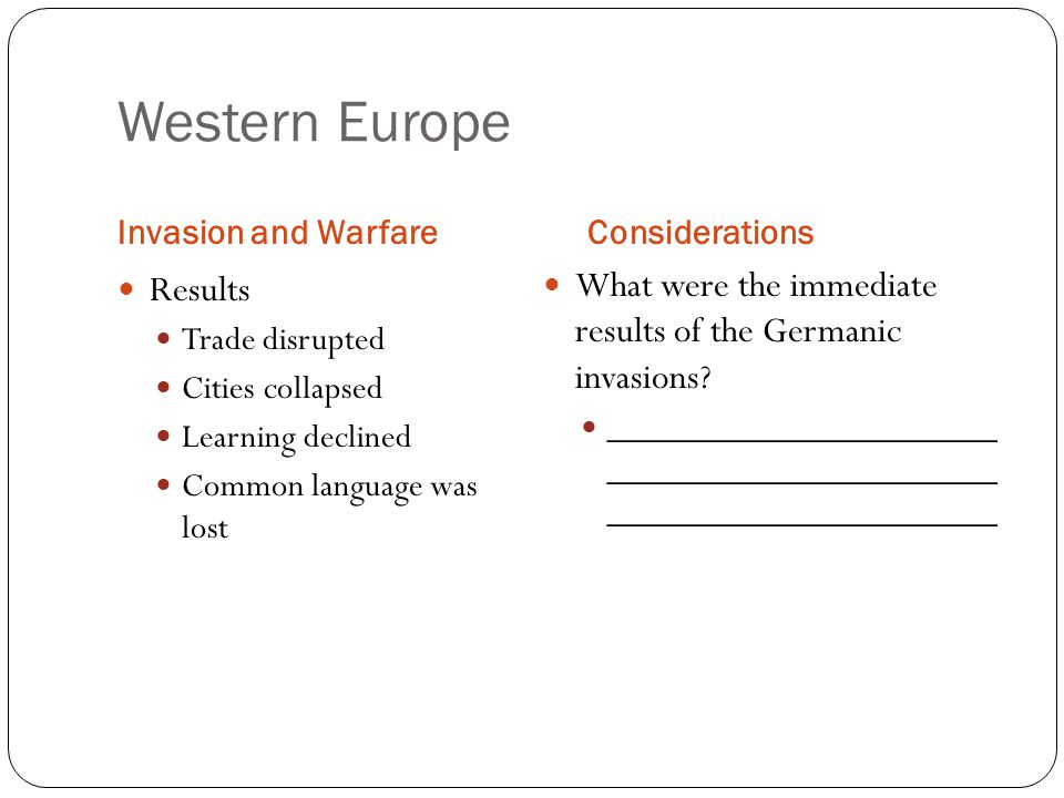 Western Europe Invasion and WarfareConsiderations Results Trade disrupted Cities collapsed Learning declined Common language was lost What were the immediate results of the Germanic invasions.