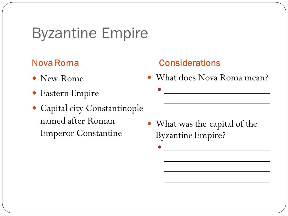 Byzantine Empire Nova RomaConsiderations New Rome Eastern Empire Capital city Constantinople named after Roman Emperor Constantine What does Nova Roma mean.