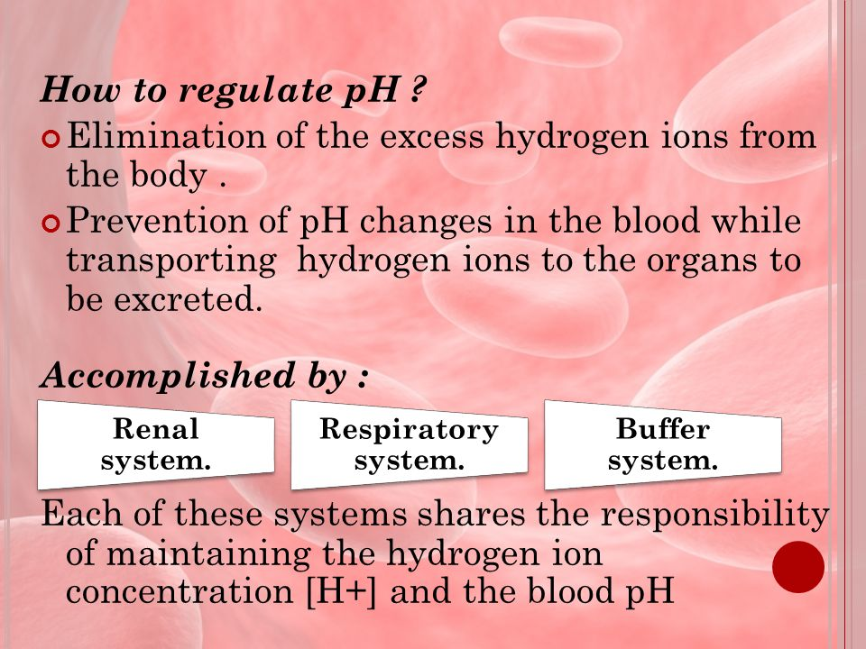 How to regulate pH . Elimination of the excess hydrogen ions from the body.