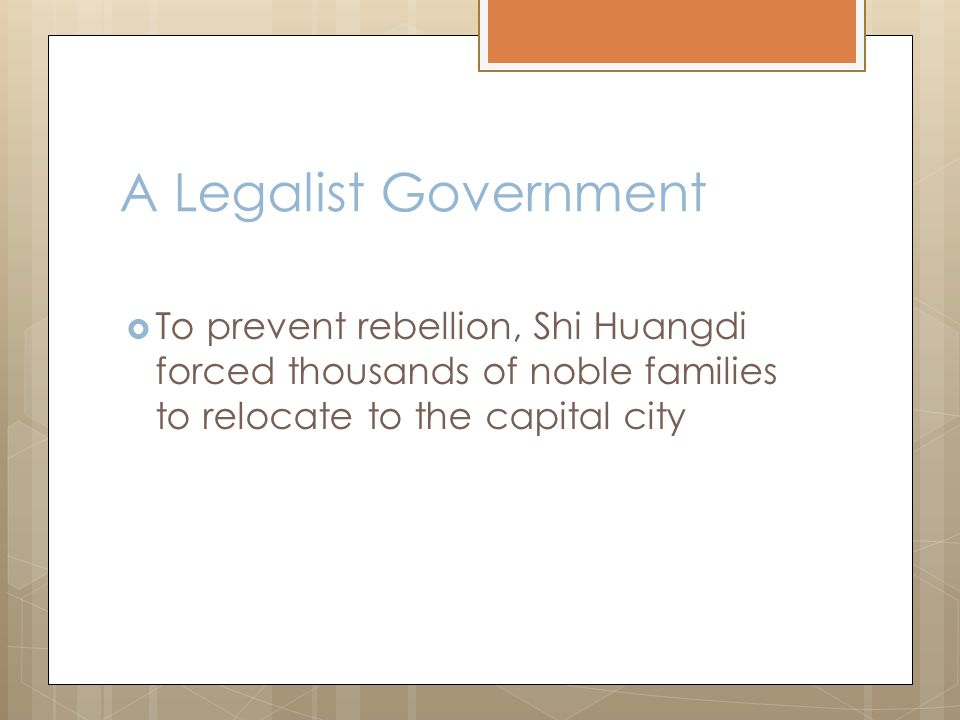 A Legalist Government  To prevent rebellion, Shi Huangdi forced thousands of noble families to relocate to the capital city