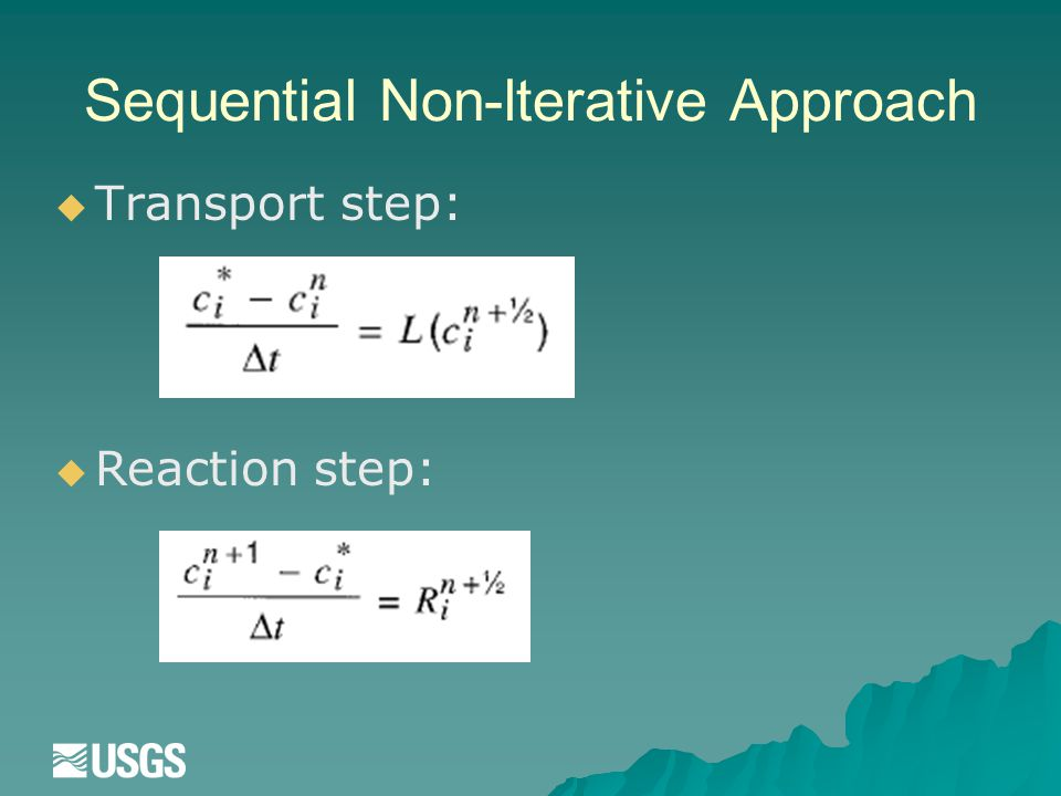 Sequential Non-lterative Approach   Transport step:  Reaction step: