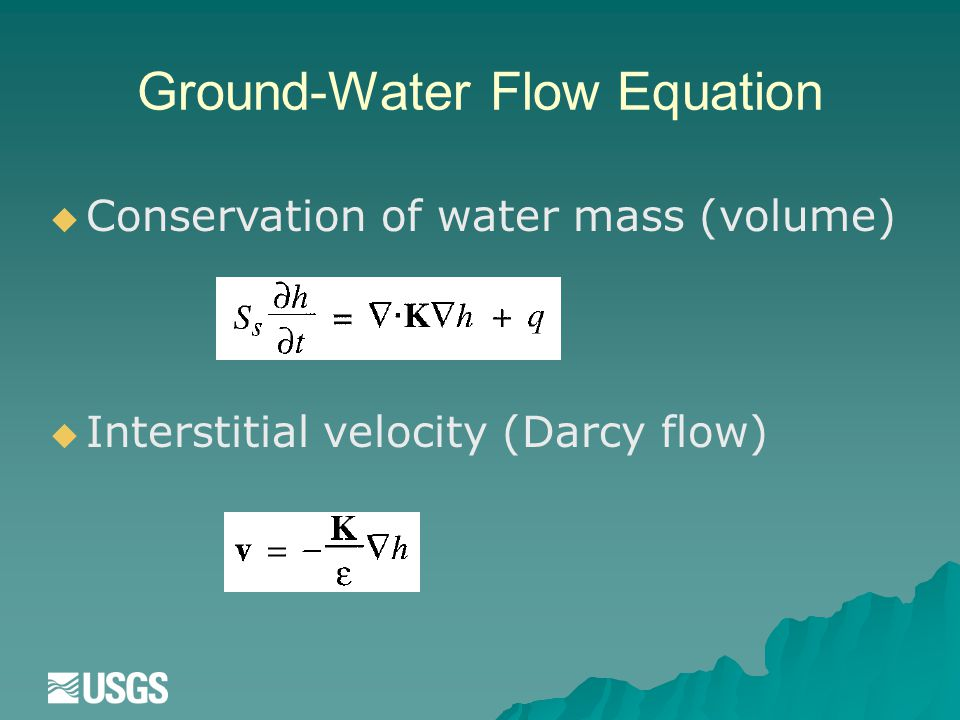 Ground-Water Flow Equation   Interstitial velocity (Darcy flow)  Conservation of water mass (volume)