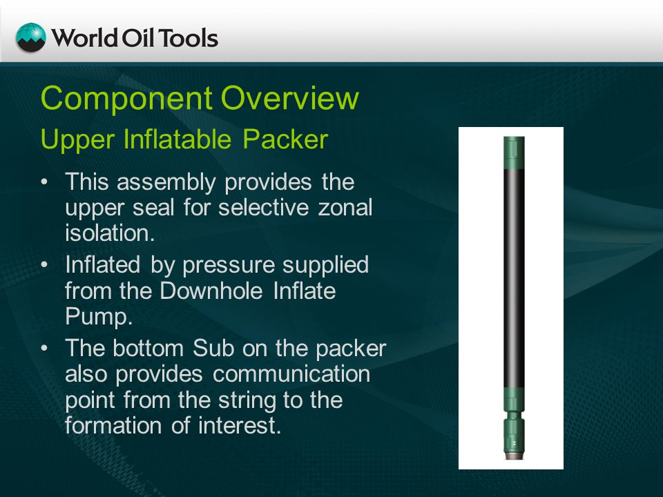Component Overview This assembly provides the upper seal for selective zonal isolation.