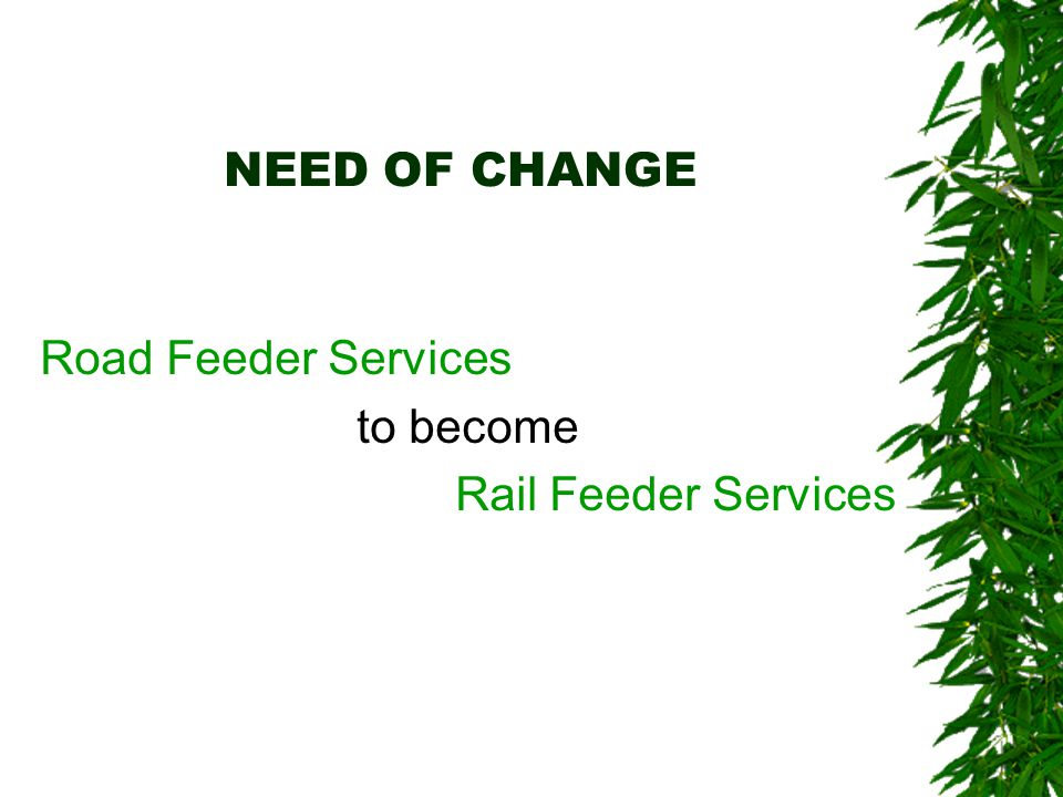 NEED OF CHANGE Road Feeder Services to become Rail Feeder Services