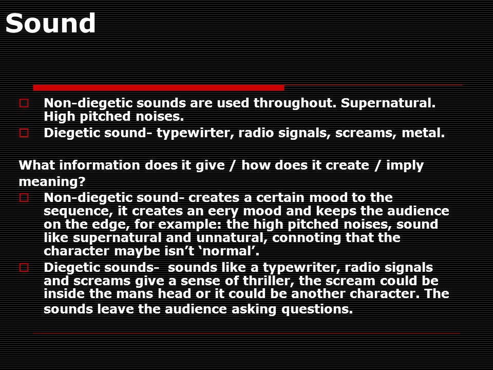 Sound  Non-diegetic sounds are used throughout. Supernatural.