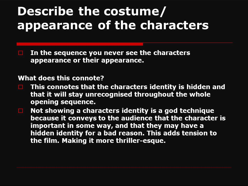 Describe the costume/ appearance of the characters  In the sequence you never see the characters appearance or their appearance.