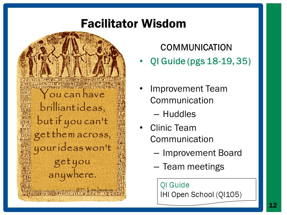 Facilitator Wisdom 12 You can have brilliant ideas, but if you can t get them across, your ideas won t get you anywhere.