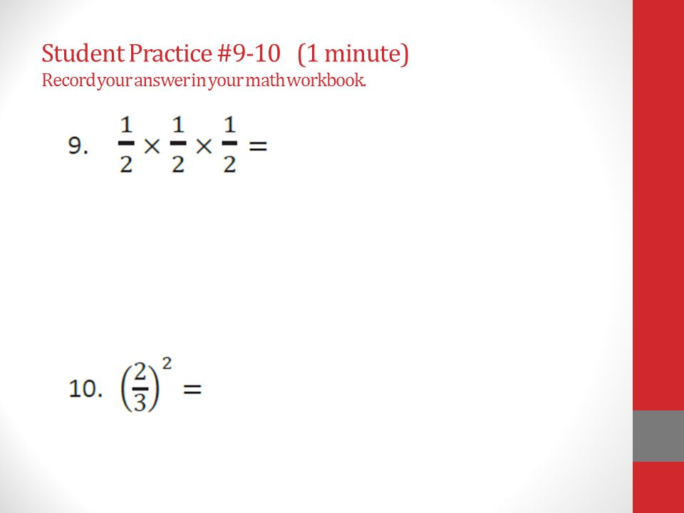 Student Practice #9-10 (1 minute) Record your answer in your math workbook.