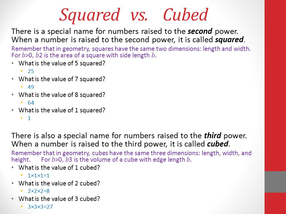 Squared vs. Cubed There is a special name for numbers raised to the second power.