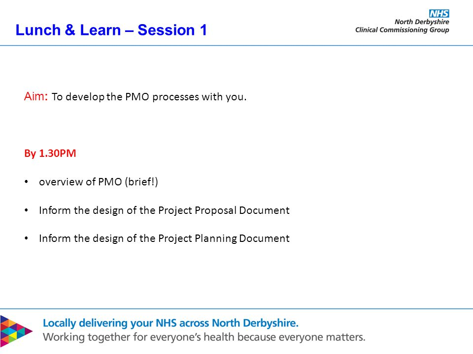 Lunch & Learn – Session 1 Aim: To develop the PMO processes with you.