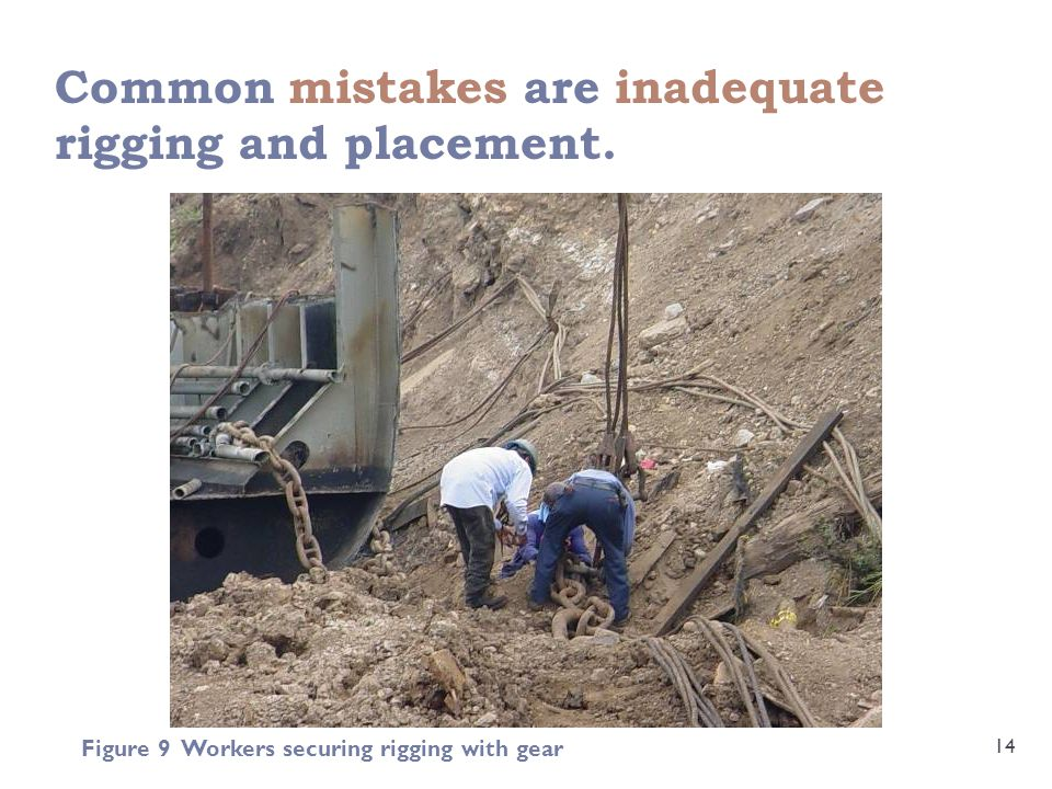 Common mistakes are inadequate rigging and placement.