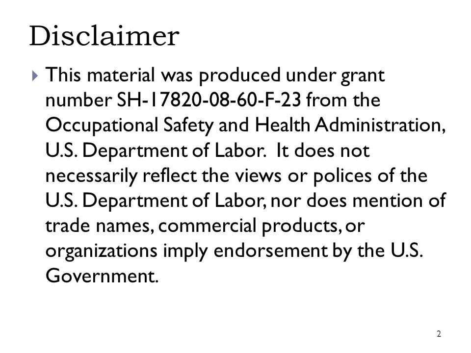 Disclaimer 2  This material was produced under grant number SH F-23 from the Occupational Safety and Health Administration, U.S.