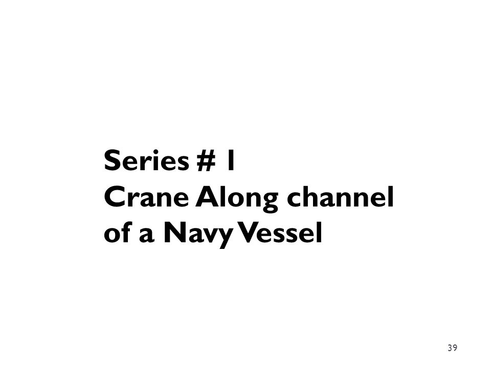 39 Series # 1 Crane Along channel of a Navy Vessel