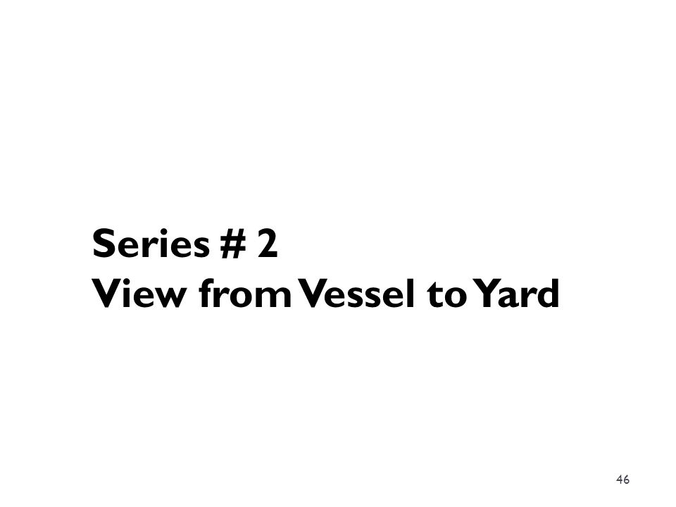 46 Series # 2 View from Vessel to Yard